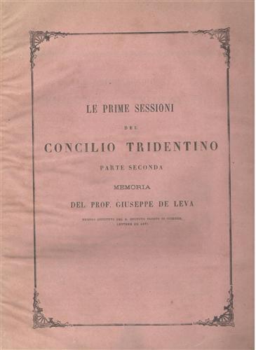 DE LEVA,GIUSEPPE. - Le prime sessioni del Concilio Tridentino. Memoria. (Parte seconda).