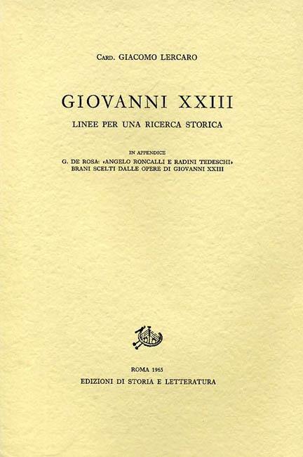 LERCARO,GIACOMO. - Giovanni XXIII. Linee per una ricerca storica. In appendice I: G.De Rosa, Angelo Ronacalli e Radini Tedeschi; II: Brani s