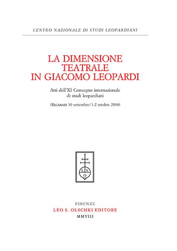 ATTI DEL XI CONVEGNO INTERNAZIONALE DI STUDI LEOPARDIANI: - La dimensione teatrale in Giacomo Leopardi.