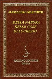 MARCHETTI,ALESSANDRO (PONTORMO D'EMPOLI 1633-1714). - Della Natura delle cose di Lucrezio.