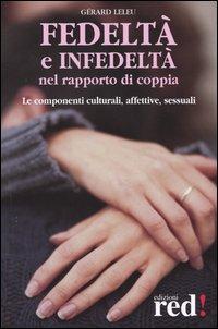 LELEU,GÉRARD. - Fedeltà e infedeltà nel rapporto di coppia. Le componenti culturali, affettive, sessuali.