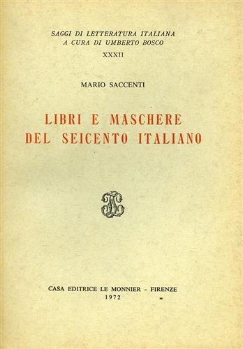 SACCENTI,MARIO. - Libri e maschere del Seicento italiano.