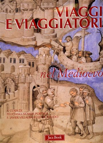 Viaggi e Viaggiatori nel Medioevo. Testi di Joaquìn Marìa Còrdoba
