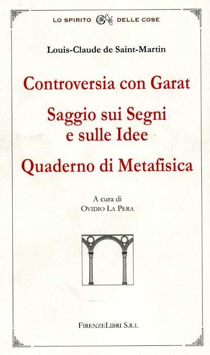 DE SAINT-MARTIN,LOUIS-CLAUDE. - Controversia con Garat. Saggio sui segni e sulle idee. Quaderno di metafisica.