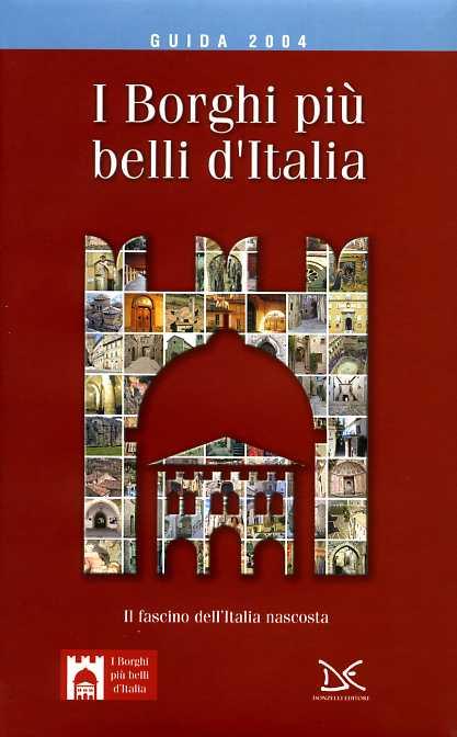I BORGHI PIU' BELLI D'ITALIA. Il fascino dell'Italia nascosta