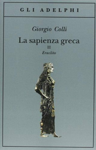 LA  SAPIENZA  GRECA.  VOL.III.  ERACLITO.