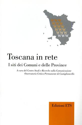 MANETTI,GIOVANNI. - Toscana in rete. I siti dei comuni e delle province.