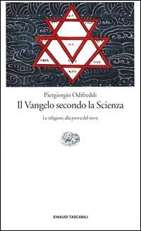 ODIFREDDI,PIERGIORGIO. - Il Vangelo secondo la Scienza. Le religioni alla prova del nove.