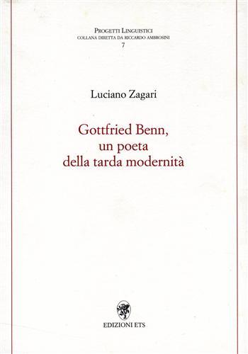ZAGARI,LUCIANO. - Gottfriend Benn, un poeta dalla tarda modernità.