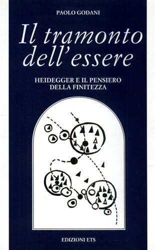 GODANI,PAOLO. - Il tramonto dell'essere. Heidegger e il pensiero della finitezza.