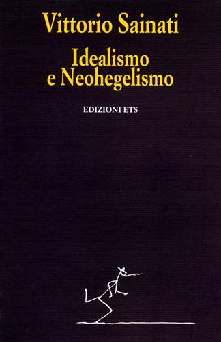 SAINATI,VITTORIO. - Idealismo e Neohegelismo.
