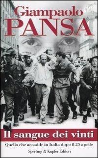 Il sangue dei vinti. Quello che accadde in Italia dopo il 25 Aprile.