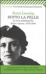 LESSING,DORIS. - Sotto la pelle. La mia autobiografia. vol.I: 1919-1949.