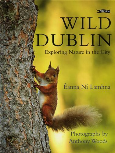 LÌ LAMHNA,EANNA. - Wild Dublin. Exploring Nature in the City.