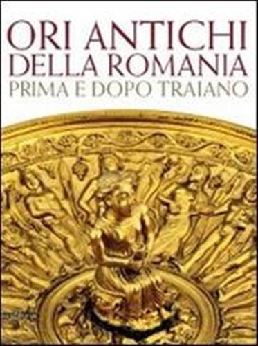 Ori antichi della Romania. Prima e dopo Traiano.