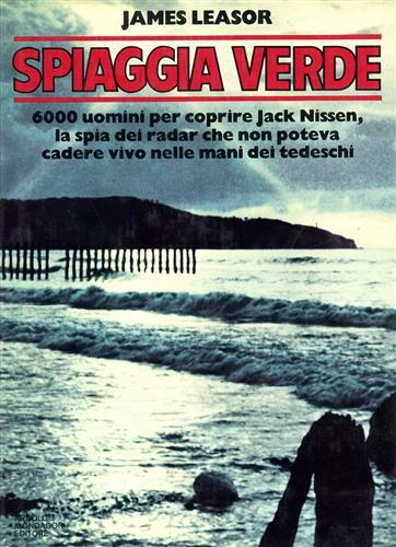 LEASOR,JAMES. - Spiaggia verde. Seimila uomini per coprire Jack Nissen, la spia dei radar che non poteva cadere vivo nelle mani dei tedeschi.