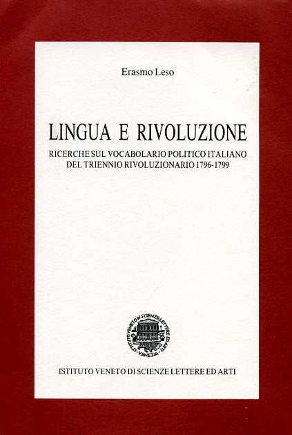 LESO,ERASMO. - Lingua e rivoluzione. Ricerche sul vocabolario politico italiano del triennio rivoluzionario 1796-1799.
