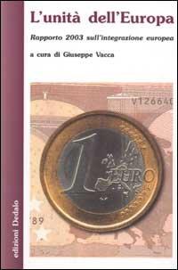 VACCA,GIUSEPPE(A CURA DI). - L' unità dell'Europa. Rapporto 2003 sull'integrazione europea.