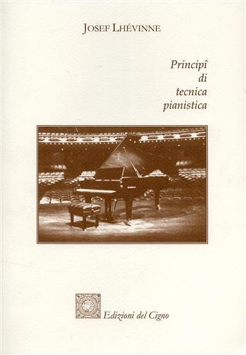 LHÉVINNE,JOSEF. - Principî di tecnica pianistica.