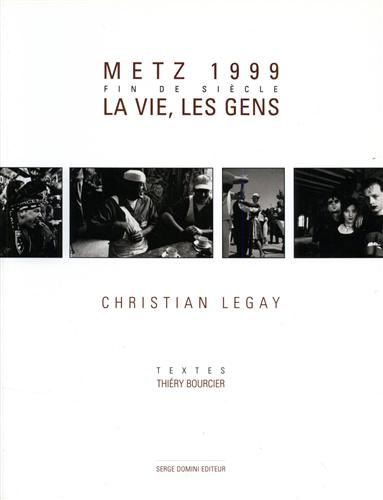 LEGAY,CHRISTIAN. - Metz 1999. Fin de siècle: la vie, les gens.