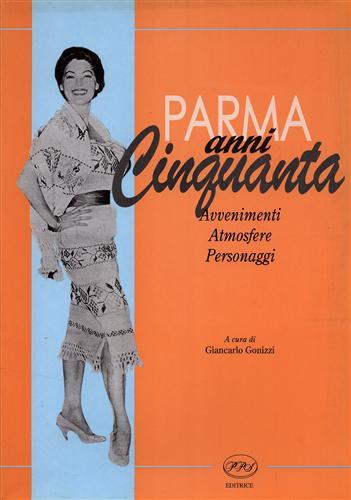 CATALOGO DELLA MOSTRA: - Parma anni Cinquanta. Avvenimenti, atmosfere, personaggi.