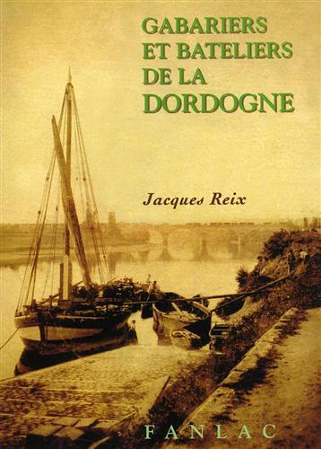 Gabariers et bateliers de la Dordogne.