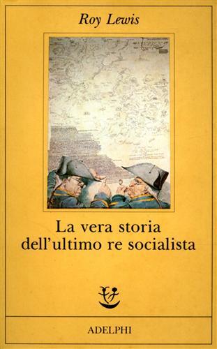 LEWIS,ROY. - La vera storia dell'ultimo re socialista.