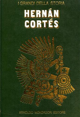 La vita e il tempo di Hernan Cortés.