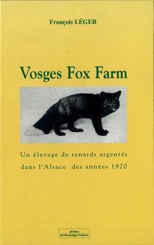 LÉGER,FRANÇOIS. - Vosges Fox Farm. Un élevage de renards argentés dans l'Alsace des années 1920.