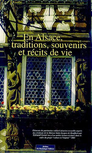 LESER,GÉRARD (A CURA DI). - En Alsace, traditions, souvenirs et récits de vie. Eléments du patrimoine culture