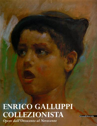 CATALOGO DELLA MOSTRA: - Enrico Galluppi collezionista. Opere dall'Ottocento al Novecento.