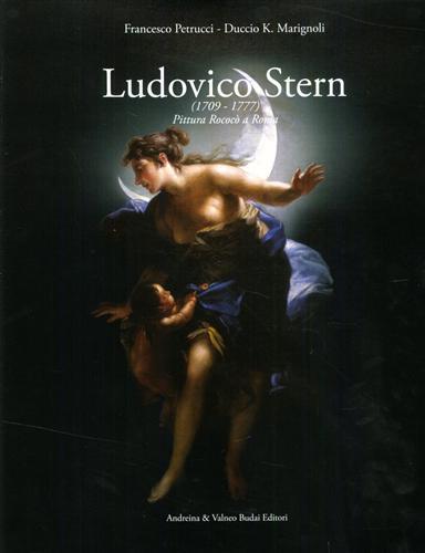 PETRUCCI,FRANCESCO. MARIGNOLIN,DUCCIO K. - Ludovico Stern 1709-1777. Pittore del '700 romano tra Rococò e Neoclassicismo.