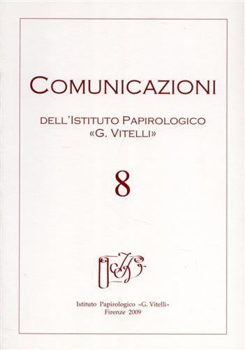 -- - Comunicazioni. Periodico dell'Istituto Papirologico G.Vitelli. N.8. Contiene tra l'altro: G.Bastia