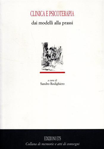 RODIGHIERO,SANDRO. - Clinica e psicoterapia. Dai modelli alla prassi.
