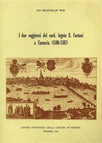 WLADYSLAW WOS,JAN. - I due soggiorni del cardinale legato E.Caetani a Varsavia (1596-1597) nella Relazione del maestro di cerimonie Giovanni