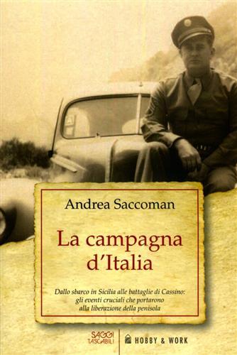 SACCOMAN,ANDREA. - La campagna d'Italia. Dallo sbarco in Sicilia alle battaglie di Cassino: gli eventi cruciali che portarono alla liberazione della penisola.