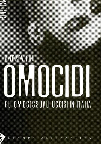 Omocidi. Gli omosessuali uccisi in Italia.