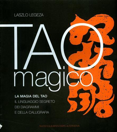 LEGEZA,LASZLO. - Tao magico. La magia del Tao. Il linguaggio segreto dei diagrammi e della calligrafia.