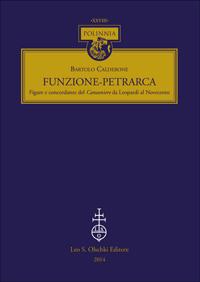 CALDERONE, BARTOLO. - Funzione-Petrarca. Figure e concordanze del Canzoniere da Leopardi al Novecento.