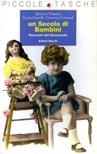PIUMINI,ROBERTO. CASTELLI,LUCIA. CAVIEZEL,GIOVANNI. - Un secolo di bambini. Racconti del Novecento.