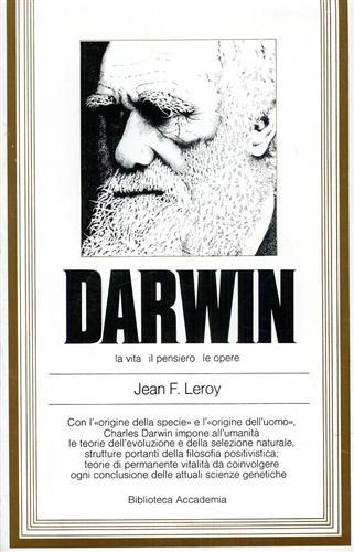 LEROY,JEAN F. - Darwin, la vita, il pensiero, le opere.