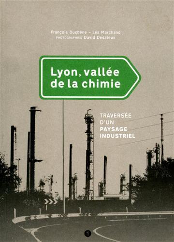 Lyon vallee de la chimie - Traversée d'un paysage industriel.