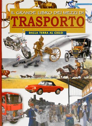 LEONI,CRISTIANA. ROSSI,RENZO. - Il grande libro dei mezzi di trasporto. Dalla terra al cielo.