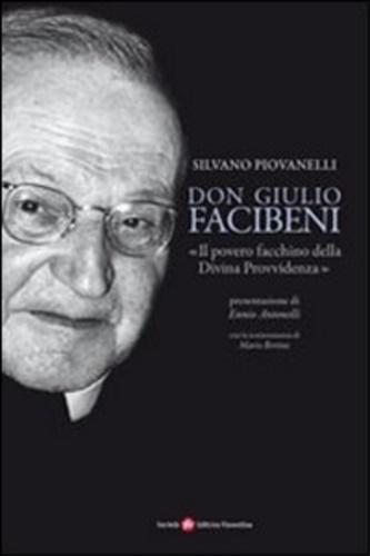 PIOVANELLI,SILVANO. - Don Giulio Facibeni. Il povero facchino della Divina Provvidenza.