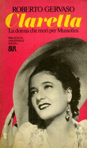 Claretta. La donna che morì per Mussolini.