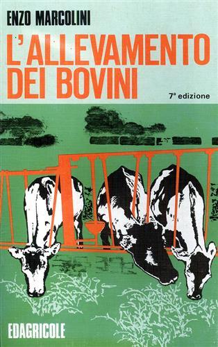 MARCOLINI,ENZO. - L' allevamento dei bovini.