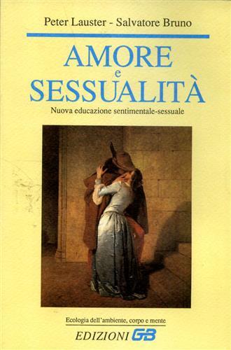 Amore e sessualità. Nuova educazione sentimentale-sessuale.