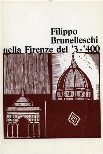 PARRONCHI,A. CHIARELLI,R. ROSITO,M. - Filippo Brunelleschi nella Firenze del '3-'400.