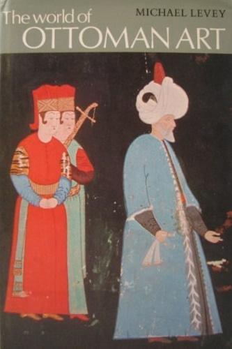 LEVEY, MICHAEL. - The world of Ottoman art.
