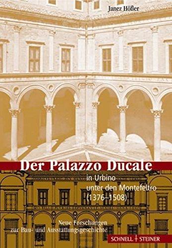 HÖFLER, JANEZ. - Der Palazzo Ducale in Urbino Unter Den Montefeltro: Neue Forschungen Zur Bau- Und Ausstattungsgeschichte.